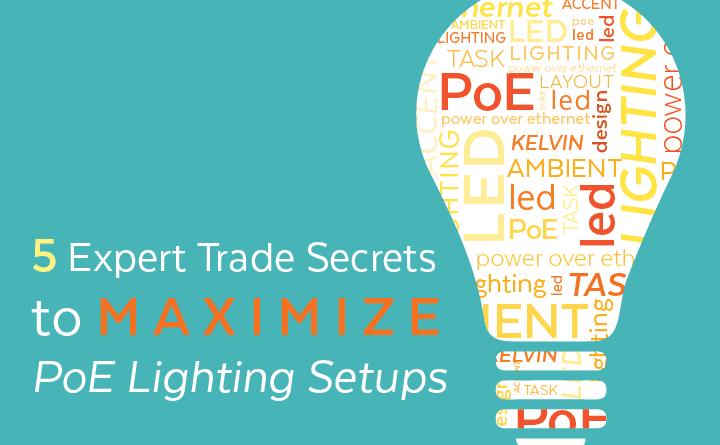 5 Expert Trade Secrets To Maximize PoE Lighting Setups