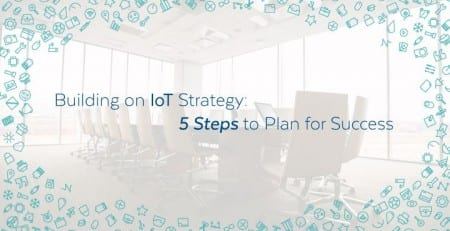 Building an IoT Strategy: 5 Steps to Plan for Success