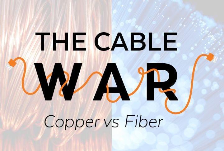 The Cable War: Copper vs Fiber