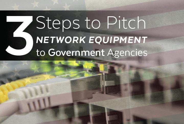 3 Steps to Pitch Network Equipment to Government Agencies