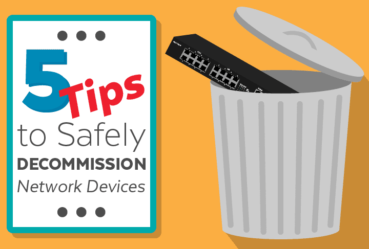 5 Tips to Safely Decommission Network Devices