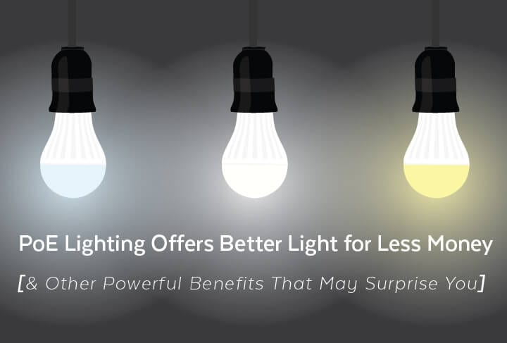 PoE Lighting Offers Better Light for Less Money [& Other Powerful Benefits That May Surprise You]