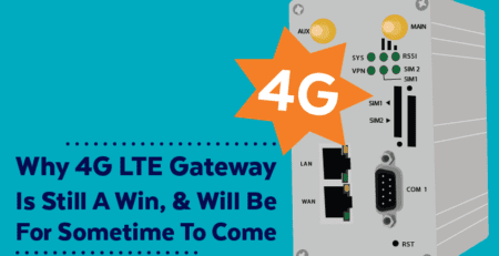 Why 4G LTE Gateway Is Still A Win, And Will Be For Sometime To Come