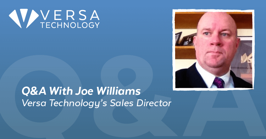 Q&A With Joe Williams Versa Technology's Sales Director