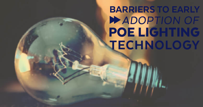 Barriers to Early Adoption of PoE Lighting Technology