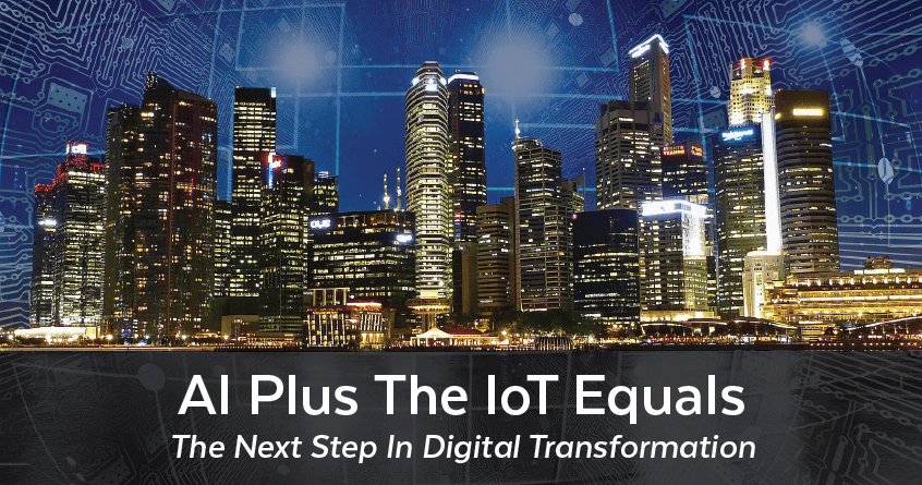 AI Plus The IoT Equals The Next Step In Digital Transformation