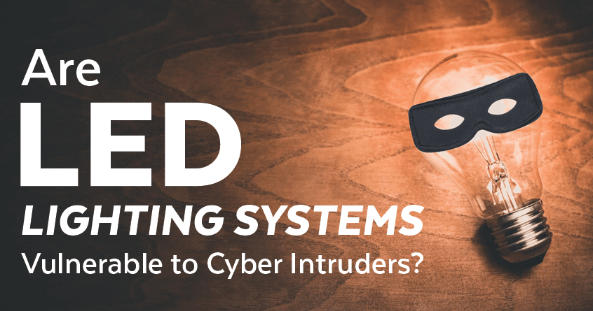Are LED Lighting Systems Vulnerable to Cyber Intruders?
