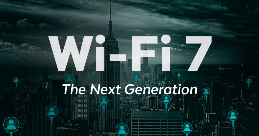 Wi-Fi 7: The Next Generation