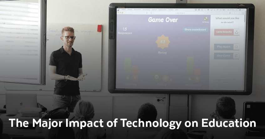 The Major Impact of Technology on Education